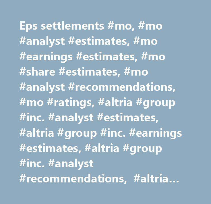 Eps settlements #mo, #mo #analyst #estimates, #mo #earnings #estimates, #mo #share #estimates, #mo #analyst #recommendations, #mo #ratings, #altria #group #inc. #analyst #estimates, #altria #group #inc. #earnings #estimates, #altria #group #inc. #analyst #recommendations, #altria #group #inc. #analyst #ratings…