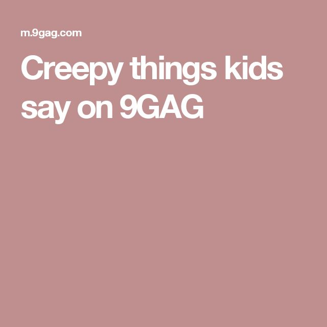 Creepy things kids say on 9GAG