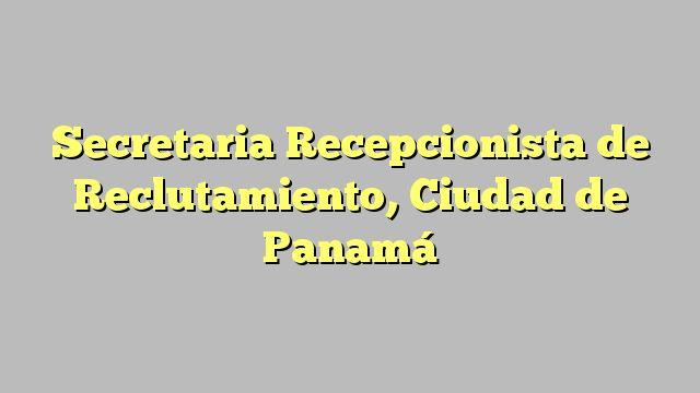 Secretaria Recepcionista de Reclutamiento, Ciudad de Panamá