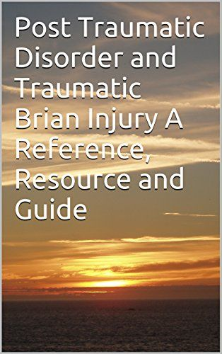 Post Traumatic Disorder and Traumatic #BrainInjury A Reference, Resource and Guide #neuroskills