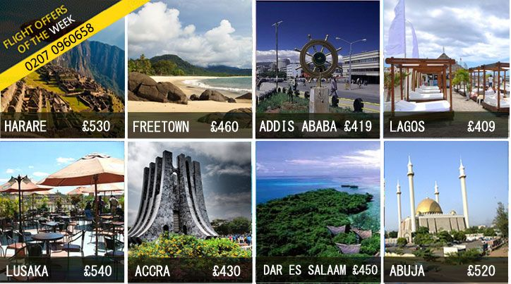 Good Evening to you all from Africa!  Nigeria flights £409 Zimbabwe flights £530 Sierra Leone flights £460 Ethiopia flights £419 Zambia flights £540 Ghana flights £430 Tanzania flights £450  Find more African destinations and deals here: http://flightsandfly.co.uk/ or call us now 0207-096-0658