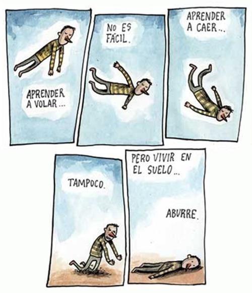 """""""Aprender a volar no es fácil, aprender a caer tampoco, pero vivir en el suelo aburre"""". Buenos días!"""