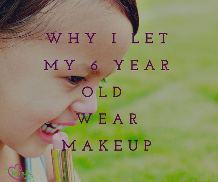 Why I let my 6 year old Wear Makeup