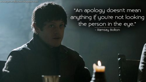 Game of Thrones Quotes — Ramsay Snow: An apology doesn't mean ...