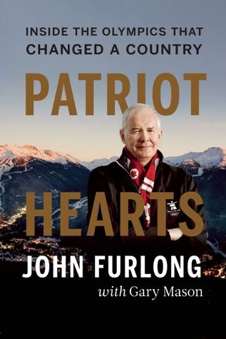Patriot Hearts: Inside the Olympics That Changed a Country, by John Furlong.