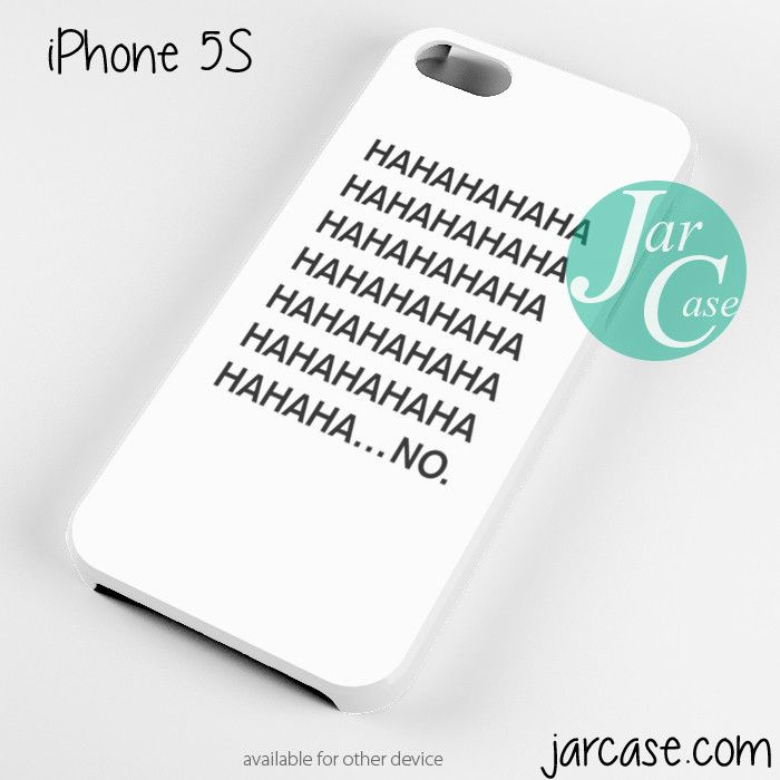 Quotes HAHAHA NO Phone case for iPhone 4/4s/5/5c/5s/6/6 plus https://www.etsy.com/shop/ElectricTurtles