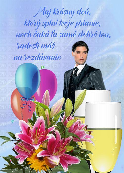 Maj krásny deň, ktorý splní tvoje prianie, nech čaká ťa samé dobré len, radosti máš na rozdávanie