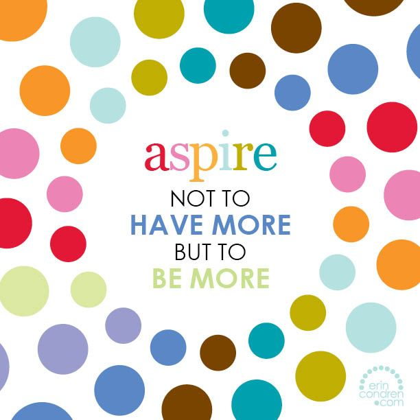 """""""aspire not to have more but to be more"""" #erincondren #ECquotes #quotes"""
