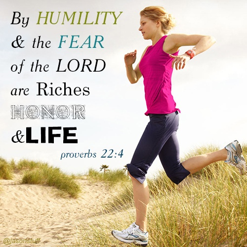 Proverbs 22:4 By Humility and the Fear of the LORD are Riches, Honor and LIFE