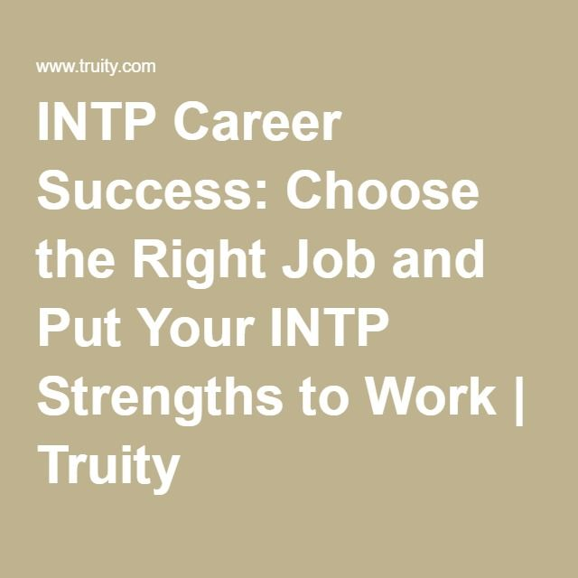 INTP Career Success: Choose the Right Job and Put Your INTP Strengths to Work | Truity