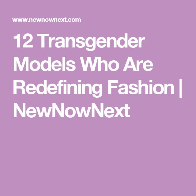 12 Transgender Models Who Are Redefining Fashion | NewNowNext