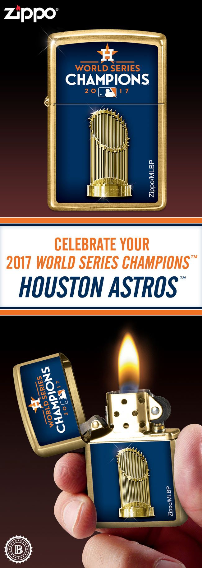 Light up a fine tribute to your 2017 World Series Champions™ with this Houston Astros™ Zippo® lighter. Made in the U.S.A., it features a raised-relief sculptural World Series™ Commissioners Trophy™, complete with golden flagpoles and pennant flags. Limited edition of only 5,000!