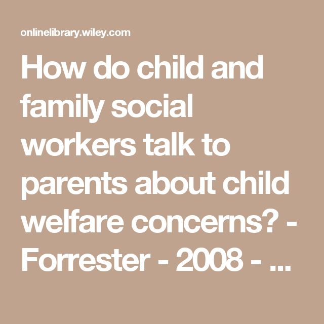 How do child and family social workers talk to parents about child welfare concerns? - Forrester - 2008 - Child Abuse Review - Wiley Online Library