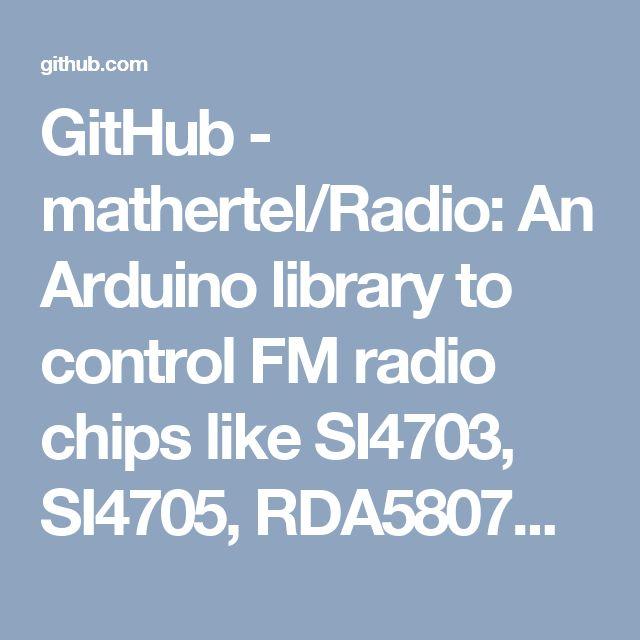 GitHub - mathertel/Radio: An Arduino library to control FM radio chips like SI4703, SI4705, RDA5807M, TEA5767.
