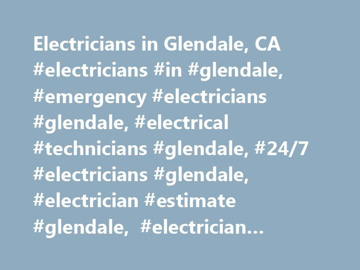 Electricians in Glendale, CA #electricians #in #glendale, #emergency #electricians #glendale, #electrical #technicians #glendale, #24/7 #electricians #glendale, #electrician #estimate #glendale, #electrician #costs #glendale http://law.nef2.com/electricians-in-glendale-ca-electricians-in-glendale-emergency-electricians-glendale-electrical-technicians-glendale-247-electricians-glendale-electrician-estimate-glendale-elec/  # Electricians in Glendale Need to upgrade your electric panel? You are…