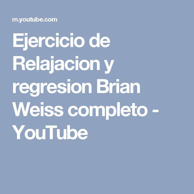 Ejercicio de Relajacion y regresion Brian Weiss completo - YouTube