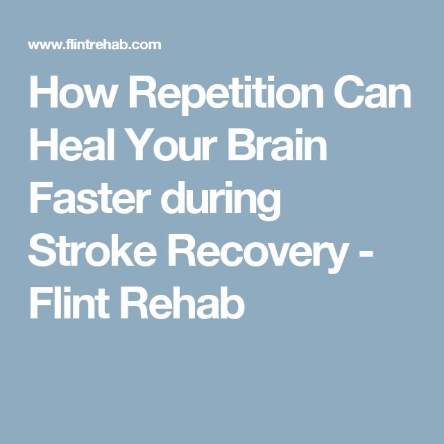 How Repetition Can Heal Your Brain Faster during Stroke Recovery - Flint Rehab