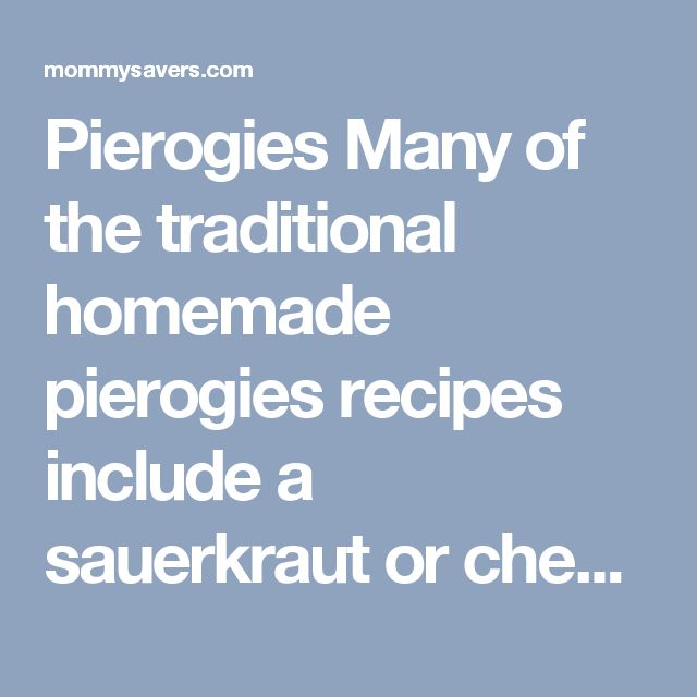 Pierogies Many of the traditional homemade pierogies recipes include a sauerkraut or cheese filling