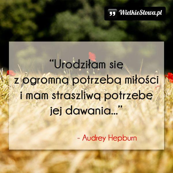 Urodziłam się z ogromną potrzebą miłości... #Hepburn-Audrey,  #Miłość, #Nadzieja-i-optymizm
