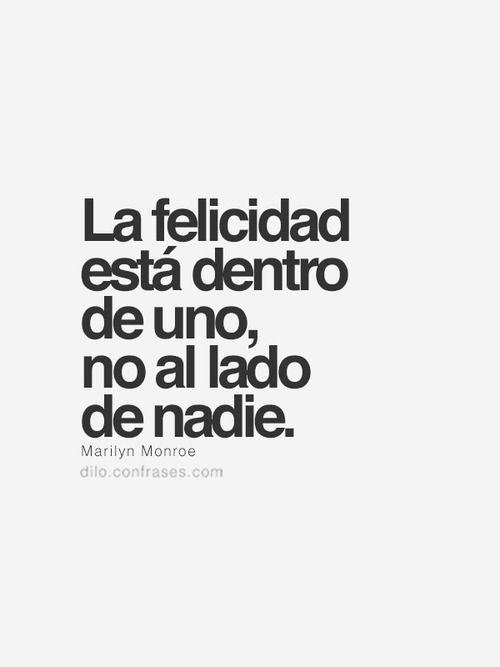 La felicidad está dentro de uno, no al lado de nadie. - Marilyn Monroe #Frases #quotes #citas #CitasCelebres