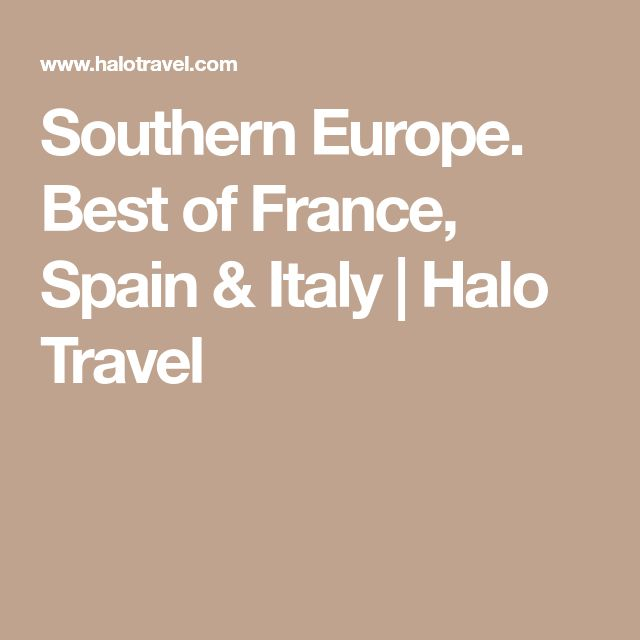 Southern Europe. Best of France, Spain & Italy | Halo Travel