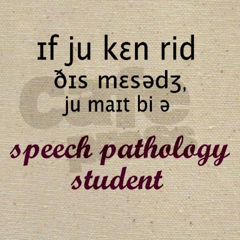if you can read this message, you might be a speech pathology student.. yep! You know who you are, Bug!