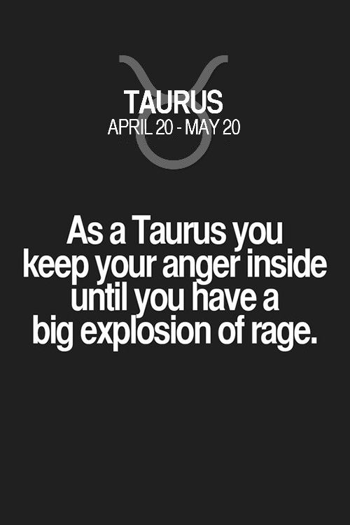 As a Taurus you keep your anger inside until you have a big explosion of rage Taurus | Taurus Quotes | Taurus Zodiac Signs