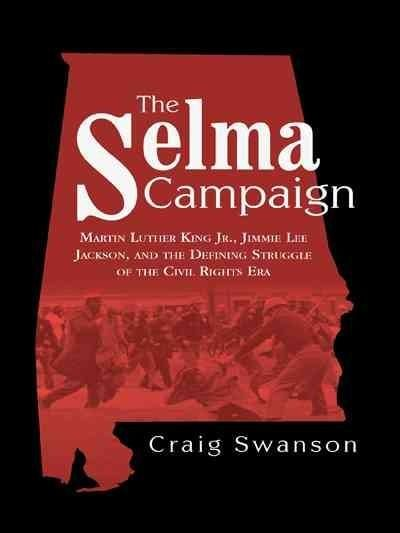 The Selma Campaign: Martin Luther King Jr., Jimmie Lee Jackson, and the Defining Struggle of the Civil Rights Era