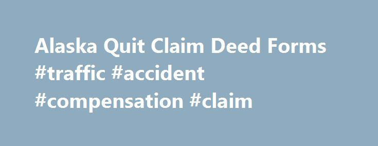 Alaska Quit Claim Deed Forms #traffic #accident #compensation - quit claim deed