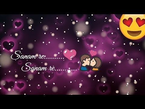 Sanam Re ❤ || Arijit Singh Special ❤ || Love whatsapp status video ❤ || New whatsapp status video ❤ - YouTube