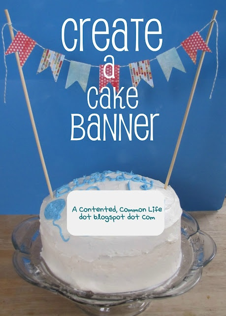 Create a super cute cake banner. Seriously super easy to do!