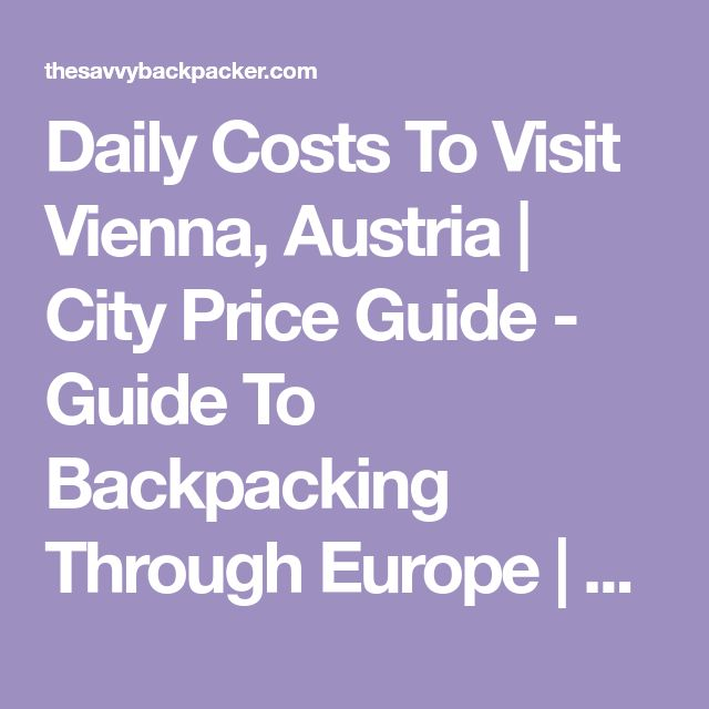 Daily Costs To Visit Vienna, Austria | City Price Guide - Guide To Backpacking Through Europe | The Savvy Backpacker