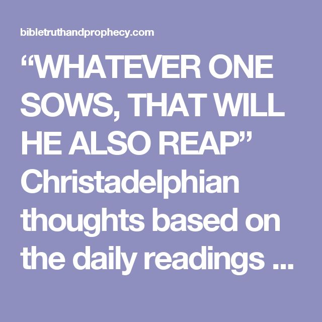 """WHATEVER ONE SOWS, THAT WILL HE ALSO REAP"" Christadelphian thoughts based on the daily readings for 4th Oct 2016 – Bible Truth and Prophecy"