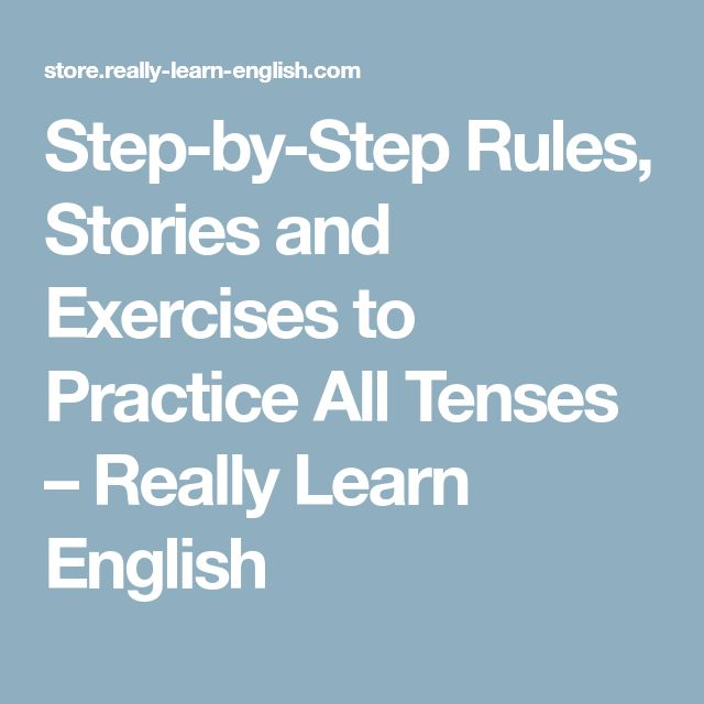 Step-by-Step Rules, Stories and Exercises to Practice All Tenses – Really Learn English