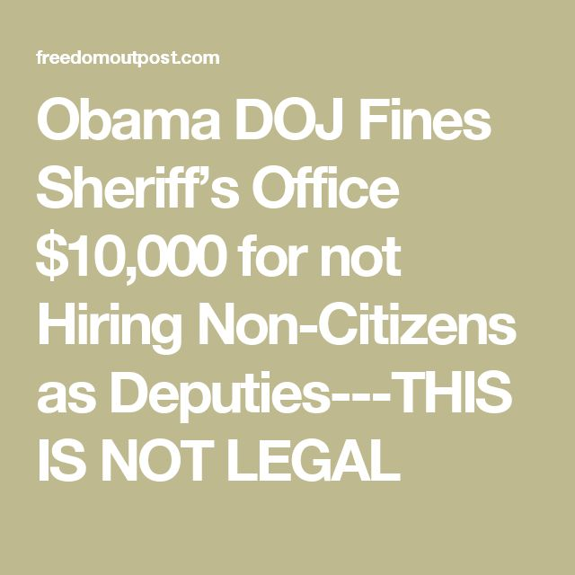 Obama DOJ Fines Sheriff's Office $10,000 for not Hiring Non-Citizens as Deputies---THIS IS NOT LEGAL