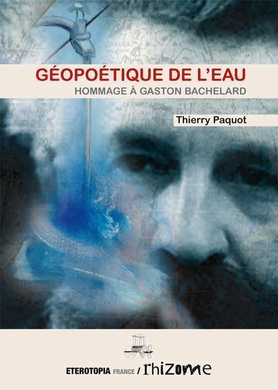 Thierry Paquot GÉOPOÉTIQUE DE L'EAU - Hommage à Gaston Bachelard Éditions ETEROTOPIA France, collection RHIZOME, Paris, 2016