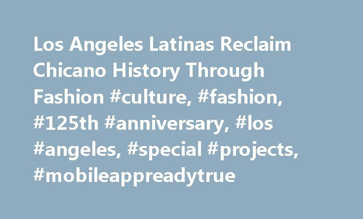 """Los Angeles Latinas Reclaim Chicano History Through Fashion #culture, #fashion, #125th #anniversary, #los #angeles, #special #projects, #mobileappreadytrue http://new-zealand.nef2.com/los-angeles-latinas-reclaim-chicano-history-through-fashion-culture-fashion-125th-anniversary-los-angeles-special-projects-mobileappreadytrue/  # Latinas in Los Angeles Share this story """"Dramatic as fuck"""" is how Sailor Gonzales describes her style. Gonzales, 20, is a double major in fashion design and Chicano…"""