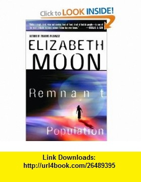 Remnant Population (9780345462190) Elizabeth Moon , ISBN-10: 034546219X  , ISBN-13: 978-0345462190 ,  , tutorials , pdf , ebook , torrent , downloads , rapidshare , filesonic , hotfile , megaupload , fileserve