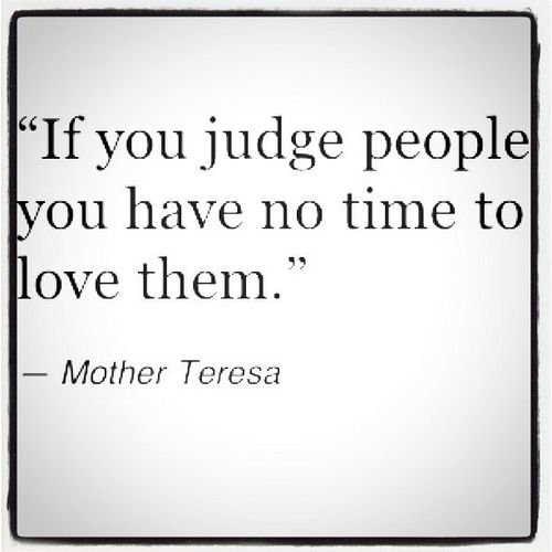 "Words to live by - ""If you judge people you have no time t… 