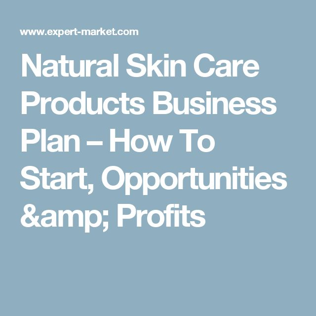 Natural Skin Care Products Business Plan How To Start Opportunities Amp Profits Natural Skin Care Routine Natural Skin Care Natural Skin