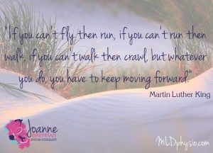 Cancer physiotherapy, rehabilitation, activity and exercise.  Just keep moving forward!