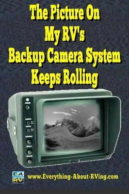 The Picture On My RV's Backup Camera System Keeps Rolling: I have a 1995 Country Coach Intrigue 36 ft Motorhome and the backup camera started scrolling and I cant get it to quit. Is it something that can be fixed