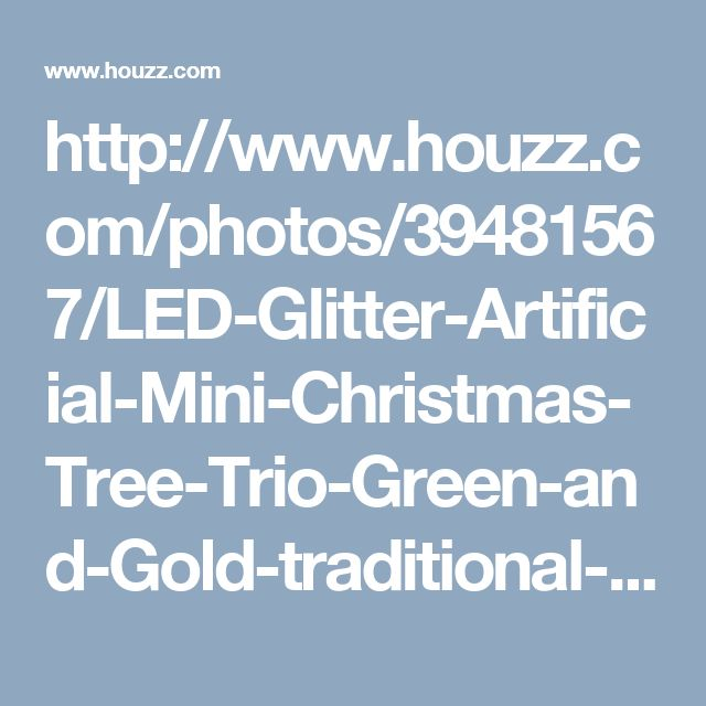 http://www.houzz.com/photos/39481567/LED-Glitter-Artificial-Mini-Christmas-Tree-Trio-Green-and-Gold-traditional-holiday-accents-and-figurines