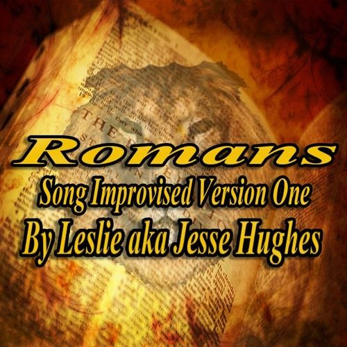 Romans Song Improvised Version One by RootofJesse on SoundCloud