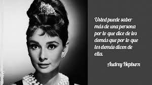"""""""Usted puede saber más de una persona por lo que dice de los demás que por lo que los demás dicen de ella"""". Audrey Hepburn, actriz británica..."""
