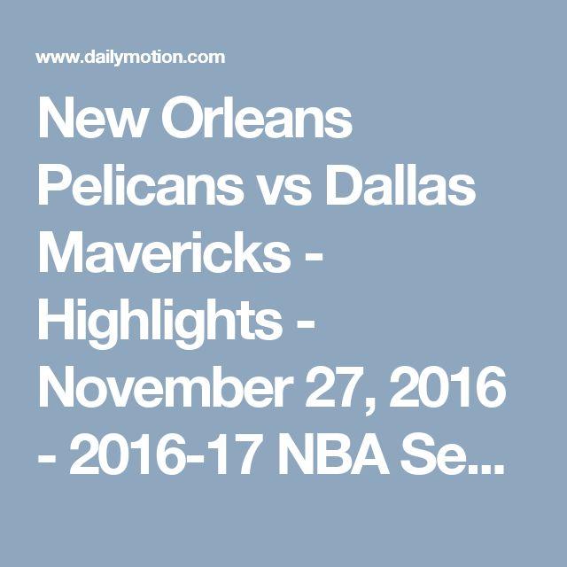 New Orleans Pelicans vs Dallas Mavericks - Highlights - November 27, 2016 - 2016-17 NBA Season - Video Dailymotion