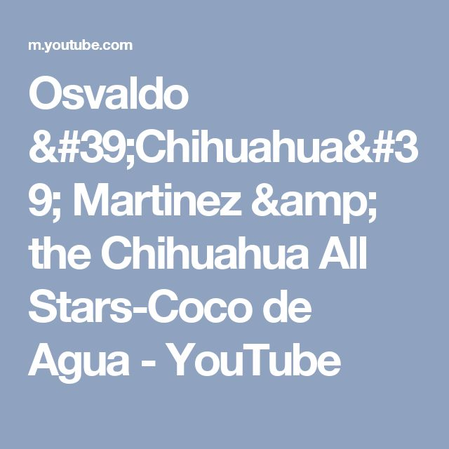 Osvaldo 'Chihuahua' Martinez & the Chihuahua All Stars-Coco de Agua - YouTube