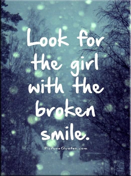 Look for the girl with the broken smile. Picture Quotes.