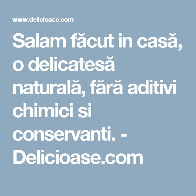 Salam făcut in casă, o delicatesă naturală, fără aditivi chimici si conservanti. - Delicioase.com