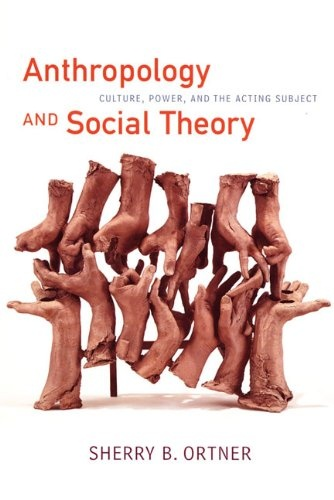 Bestseller Books Online Anthropology and Social Theory: Culture, Power, and the Acting Subject (John Hope Franklin Center Books) Sherry B. Ortner $15.75 - http://www.ebooknetworking.net/books_detail-0822338645.html